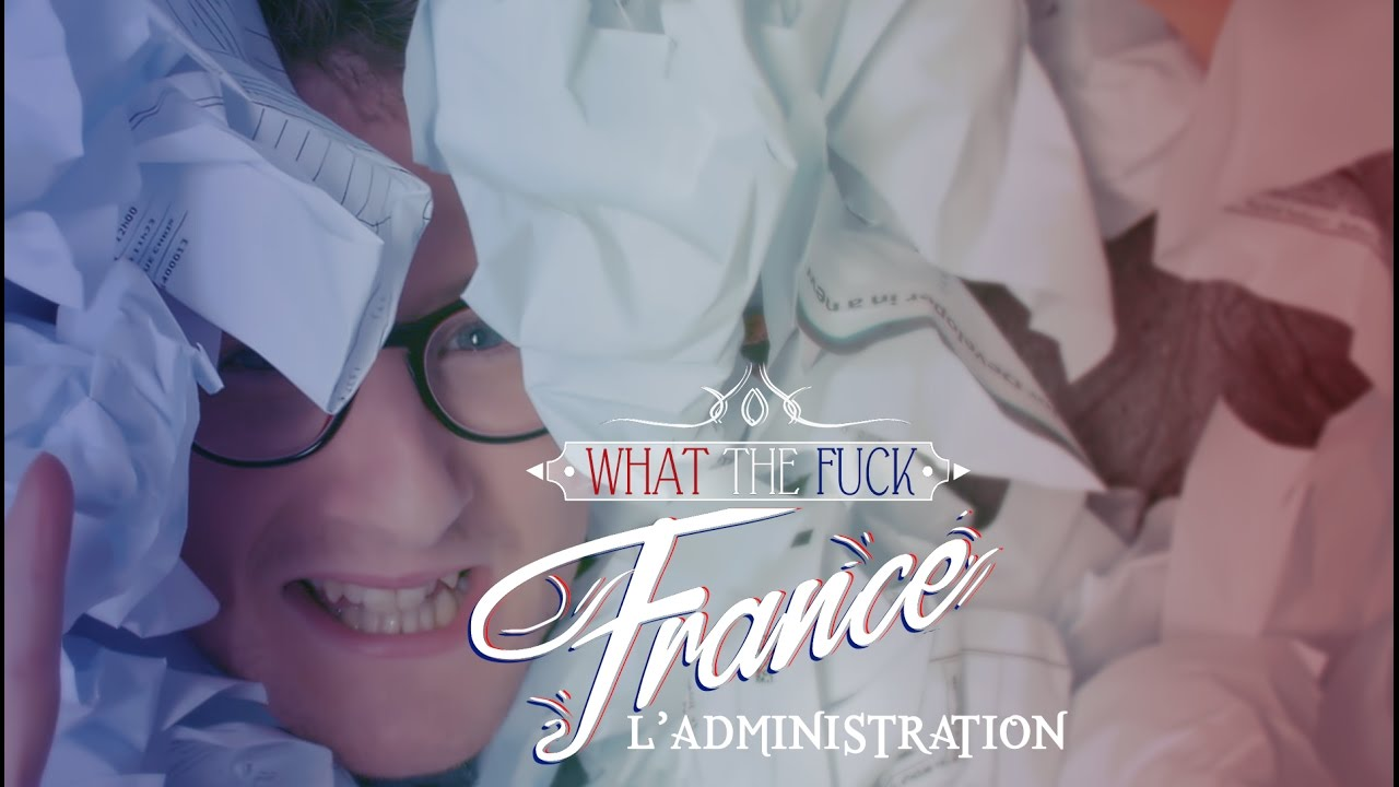 What The Fuck France – L' Administration